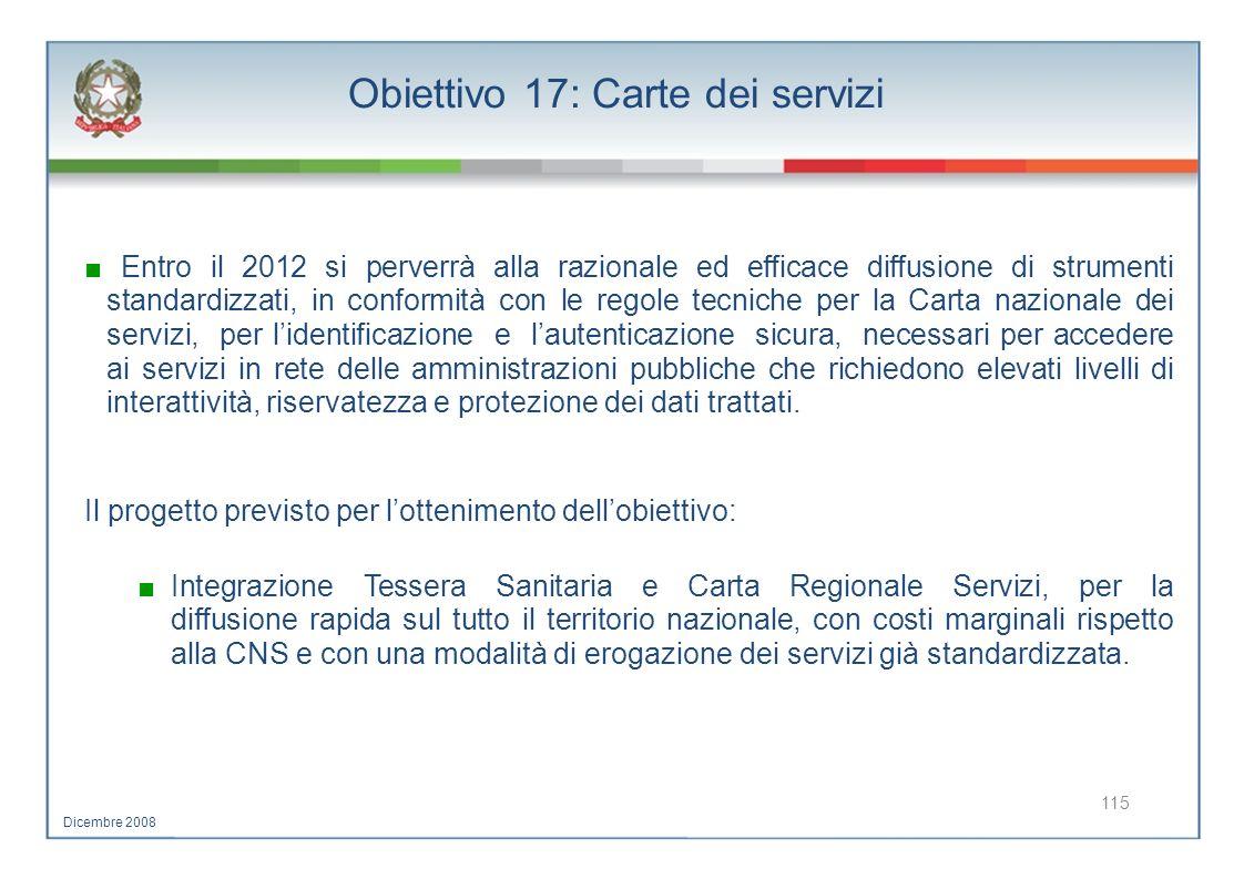 Obiettivo 17: Carte dei servizi Entro il 2012 si perverrà alla razionale ed efficace diffusione di strumenti standardizzati, in conformità con le rego