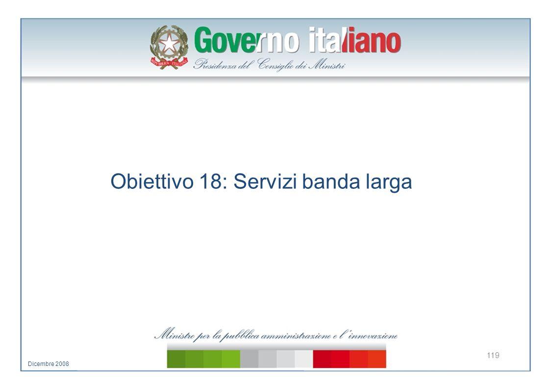 Obiettivo 18: Servizi banda larga 119 Dicembre 2008