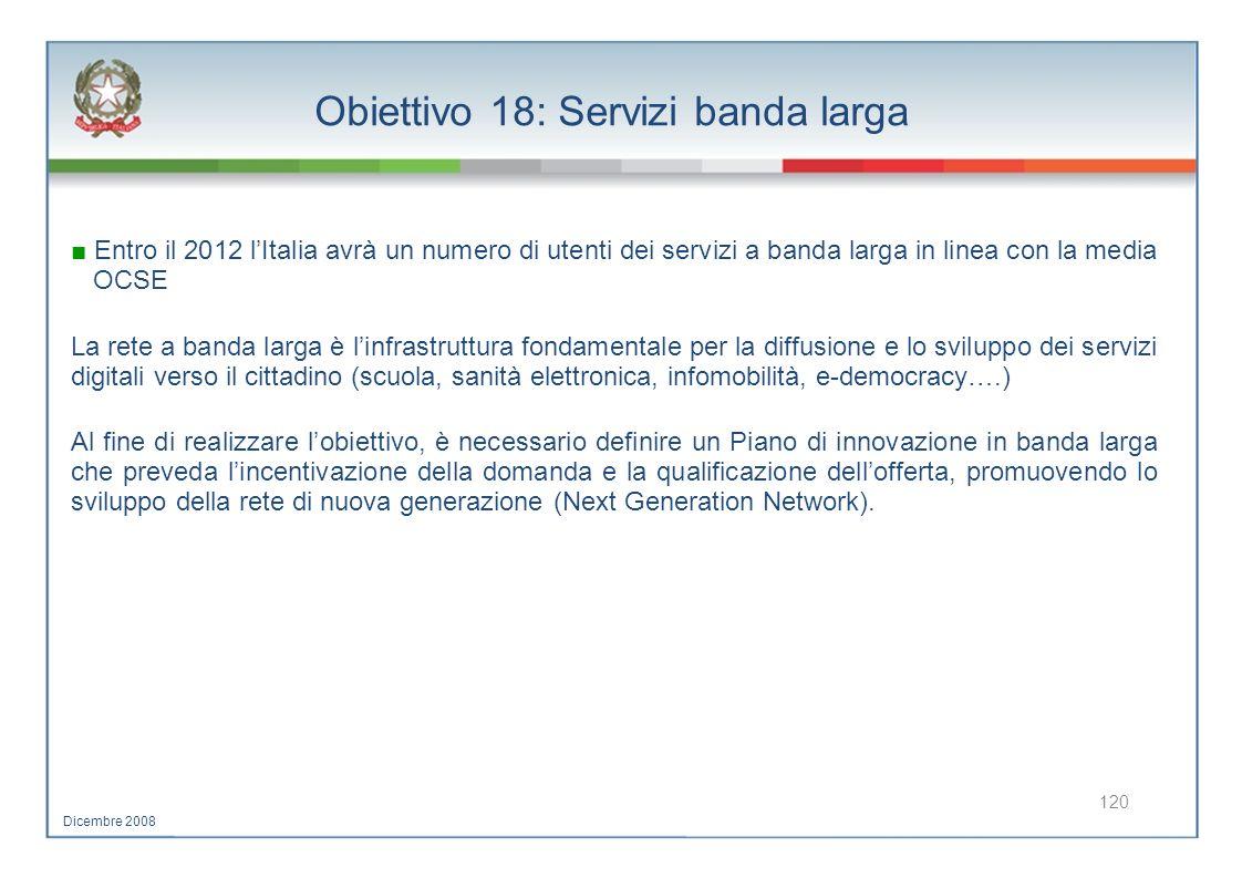 Obiettivo 18: Servizi banda larga Entro il 2012 lItalia avrà un numero di utenti dei servizi a banda larga in linea con la media OCSE La rete a banda
