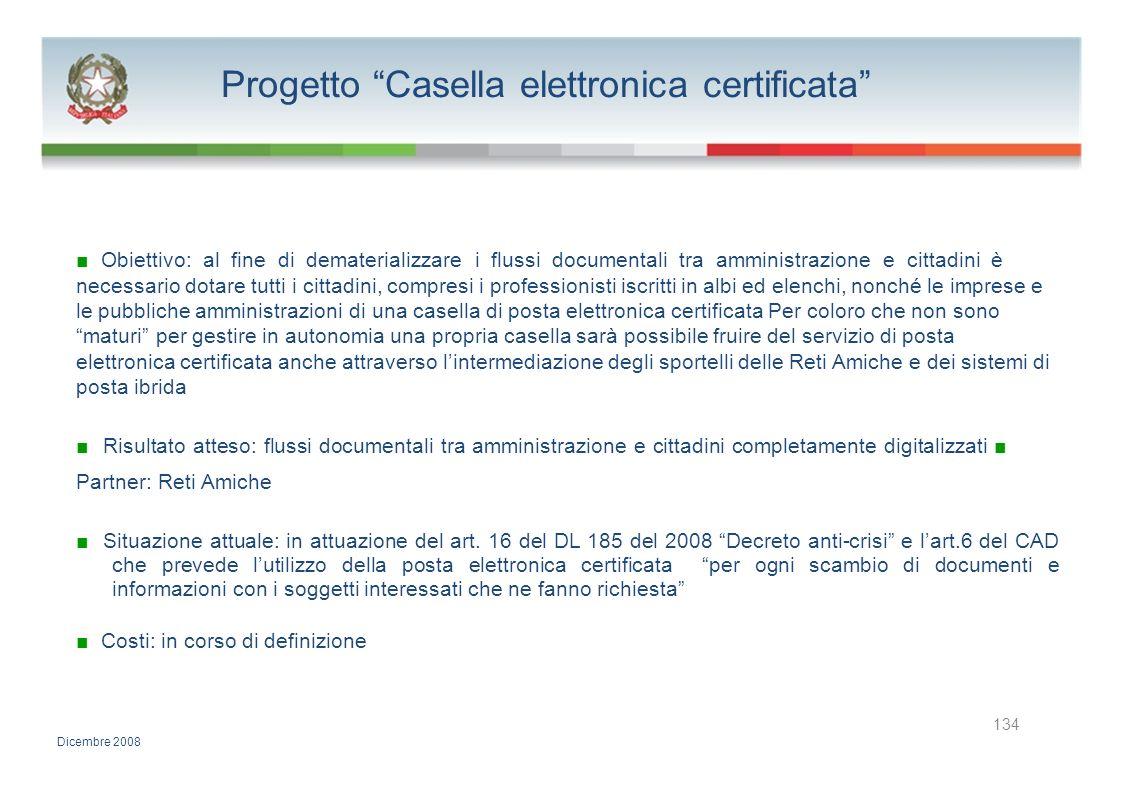 Progetto Casella elettronica certificata Obiettivo: al fine di dematerializzare i flussi documentali tra amministrazione e cittadini è necessario dota