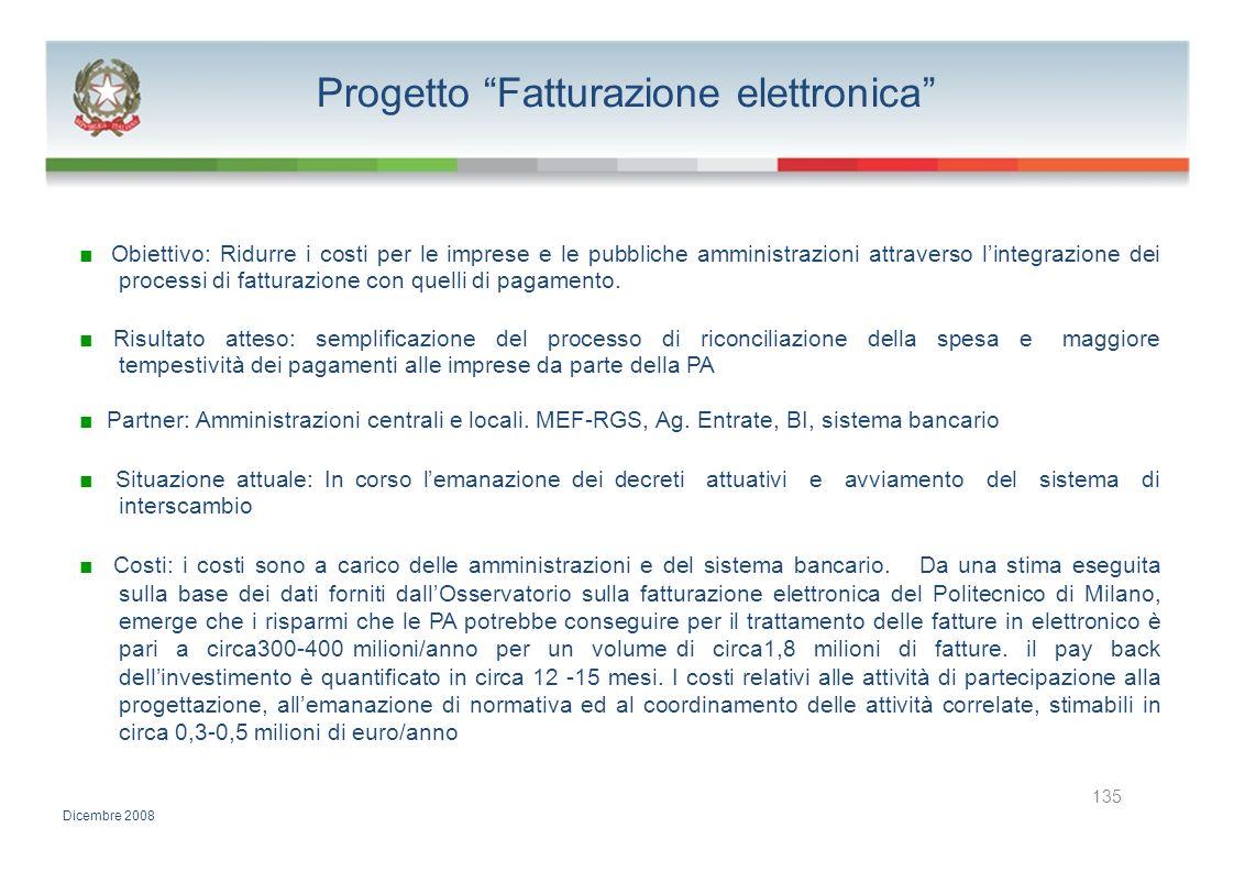 Progetto Fatturazione elettronica Obiettivo: Ridurre i costi per le imprese e le pubbliche amministrazioni attraverso lintegrazione dei processi di fa