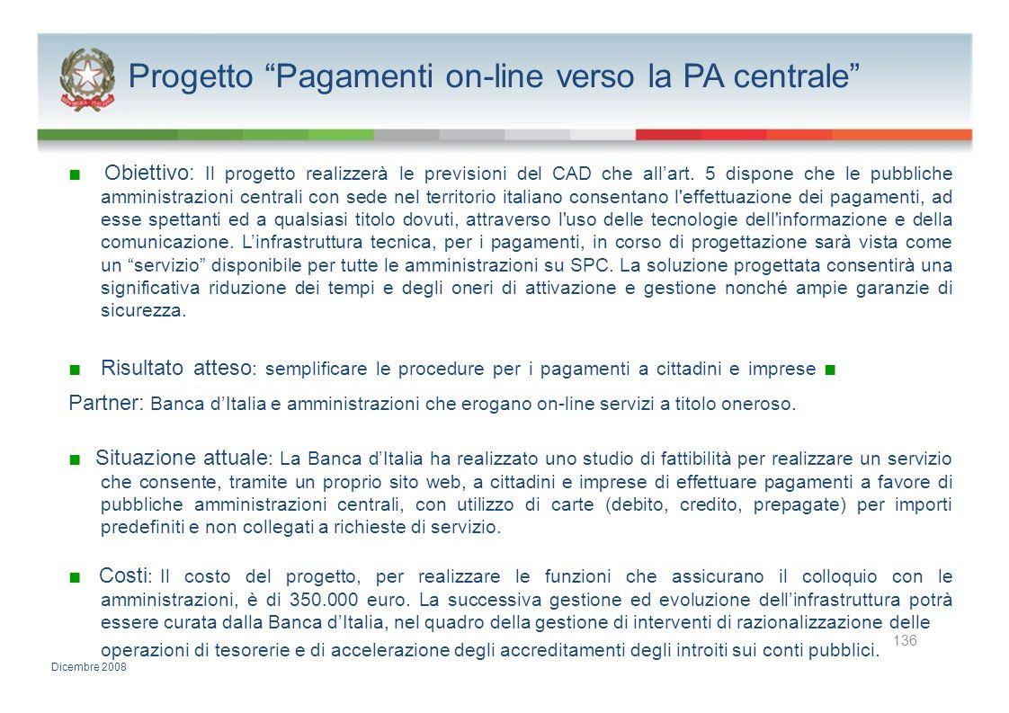 Progetto Pagamenti on-line verso la PA centrale Obiettivo: Il progetto realizzerà le previsioni del CAD che allart. 5 dispone che le pubbliche amminis