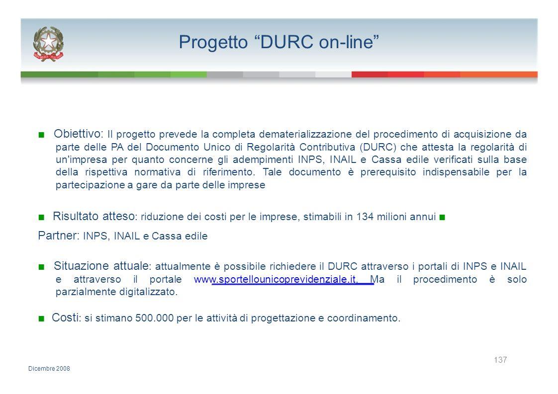 Progetto DURC on-line Obiettivo: Il progetto prevede la completa dematerializzazione del procedimento di acquisizione da parte delle PA del Documento
