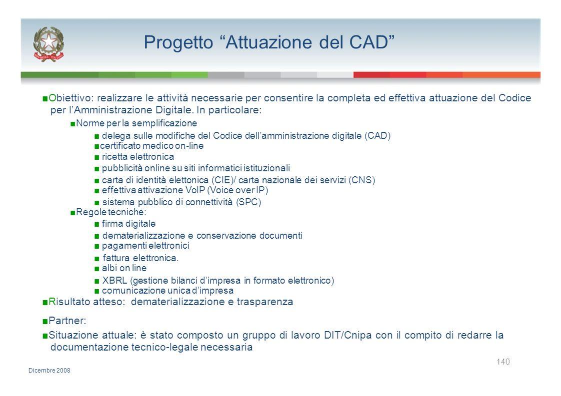 Progetto Attuazione del CAD Obiettivo: realizzare le attività necessarie per consentire la completa ed effettiva attuazione del Codice per lAmministra