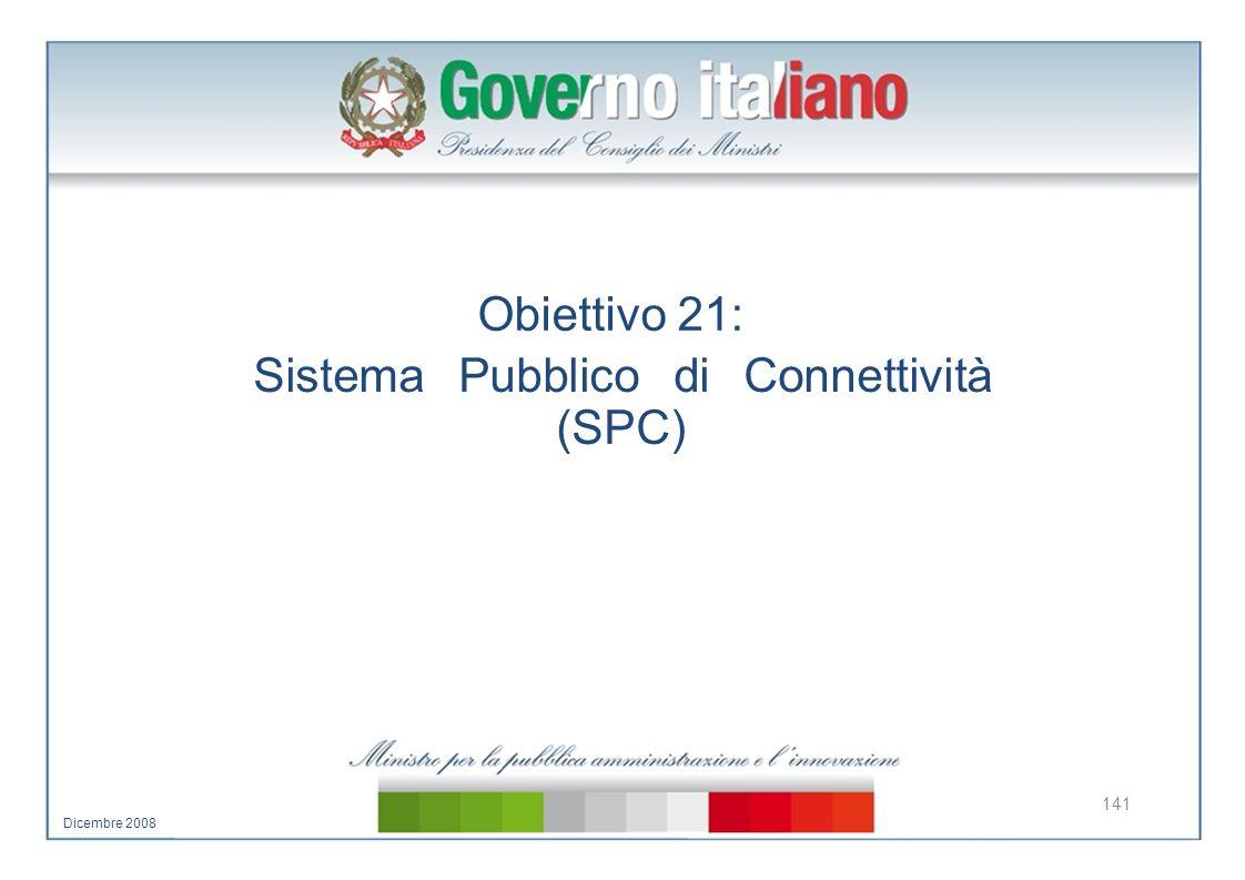 Obiettivo 21: Sistema Pubblico di Connettività (SPC) 141 Dicembre 2008