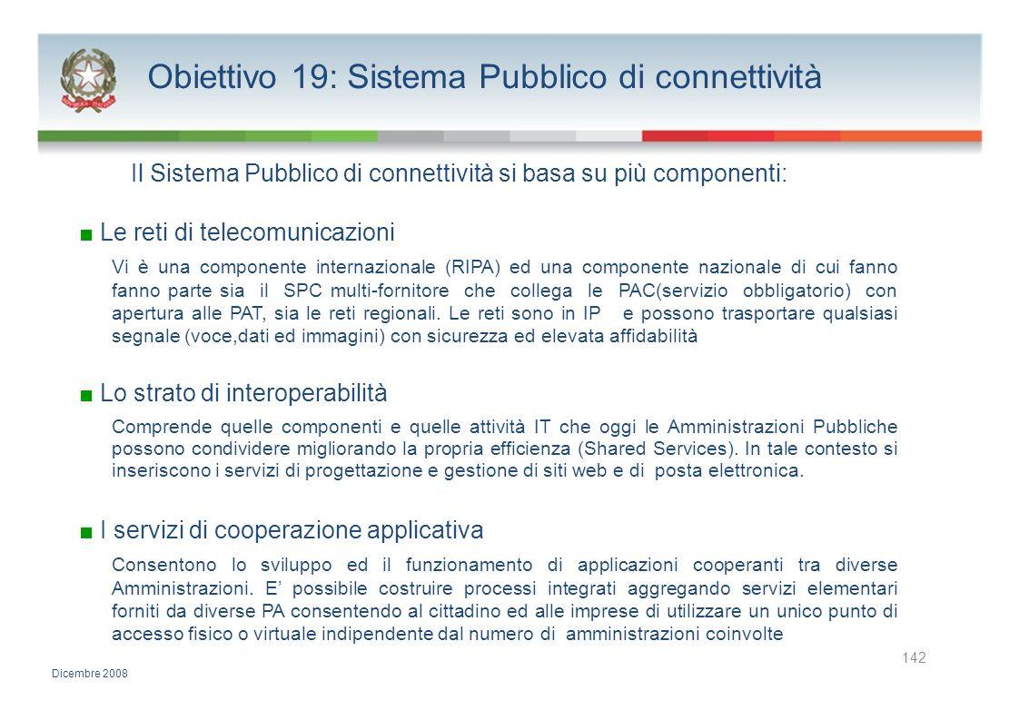 Obiettivo 19: Sistema Pubblico di connettività Il Sistema Pubblico di connettività si basa su più componenti: Le reti di telecomunicazioni Vi è una co