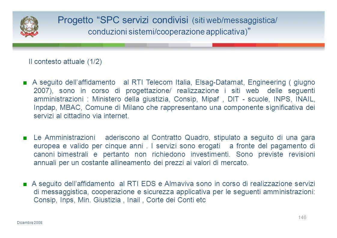 Progetto SPC servizi condivisi (siti web/messaggistica/ conduzioni sistemi/cooperazione applicativa) Il contesto attuale (1/2) A seguito dellaffidamen