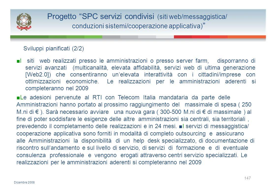 Progetto SPC servizi condivisi (siti web/messaggistica/ conduzioni sistemi/cooperazione applicativa) Sviluppi pianificati (2/2) I siti web realizzati