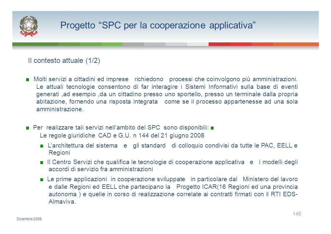 Progetto SPC per la cooperazione applicativa Il contesto attuale (1/2) Molti servizi a cittadini ed imprese richiedono processi che coinvolgono più am