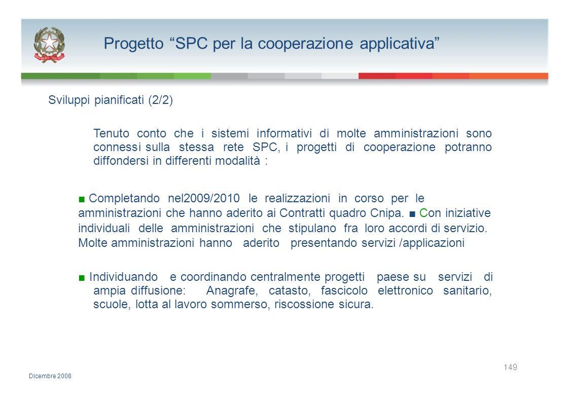 Progetto SPC per la cooperazione applicativa Sviluppi pianificati (2/2) Tenuto conto che i sistemi informativi di molte amministrazioni sono connessi