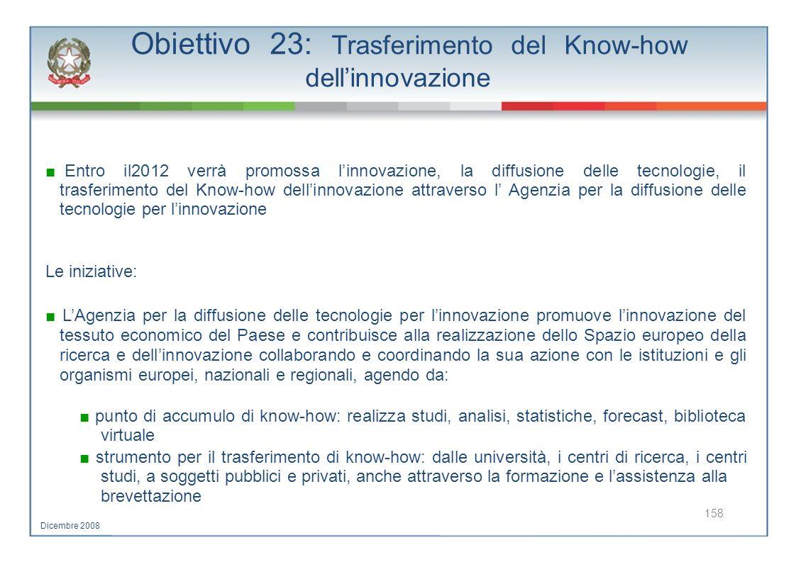 Obiettivo 23: Trasferimento del Know-how dellinnovazione Entro il2012 verrà promossa linnovazione, la diffusione delle tecnologie, il trasferimento de