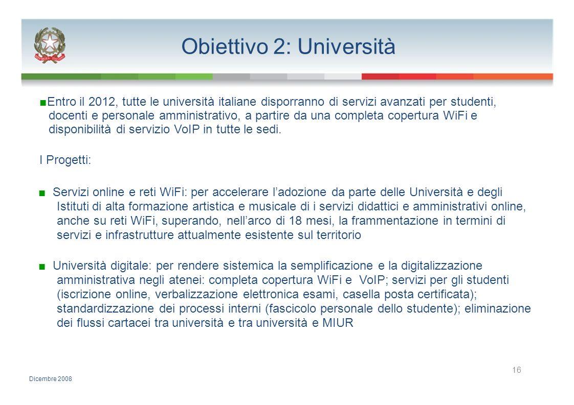 Obiettivo 2: Università Entro il 2012, tutte le università italiane disporranno di servizi avanzati per studenti, docenti e personale amministrativo,