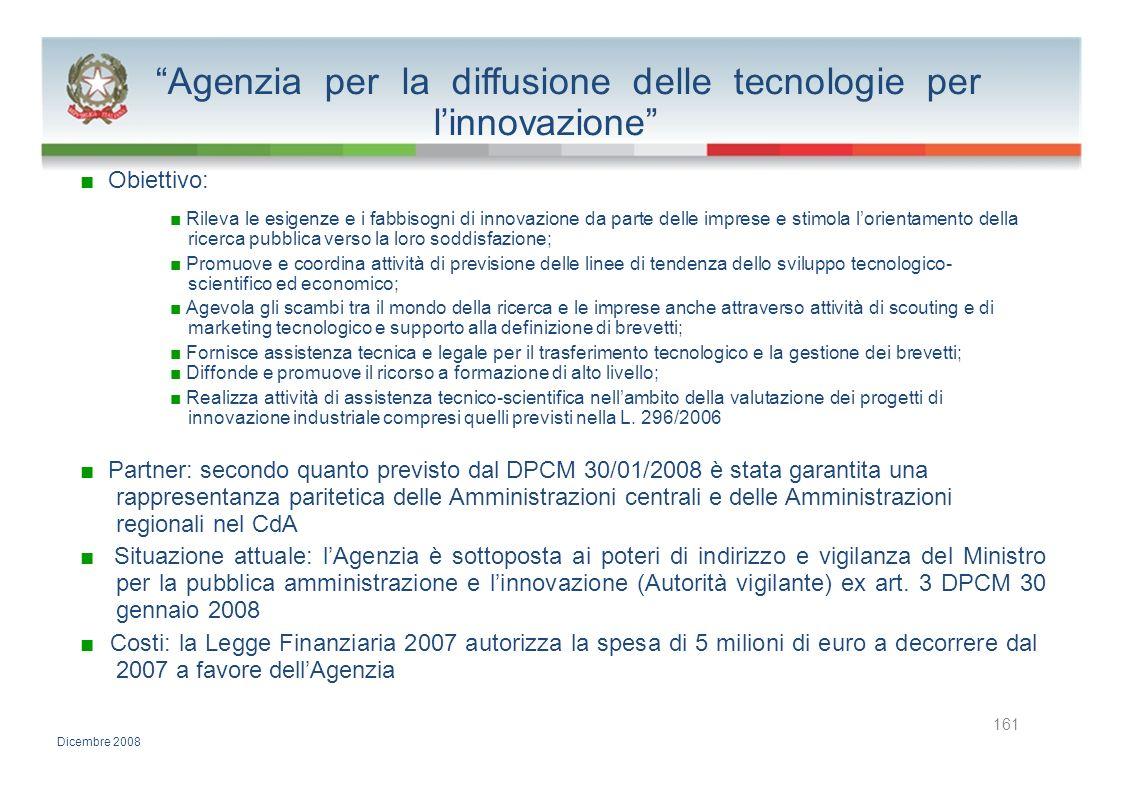Agenzia per la diffusione delle tecnologie per linnovazione Obiettivo: Rileva le esigenze e i fabbisogni di innovazione da parte delle imprese e stimo