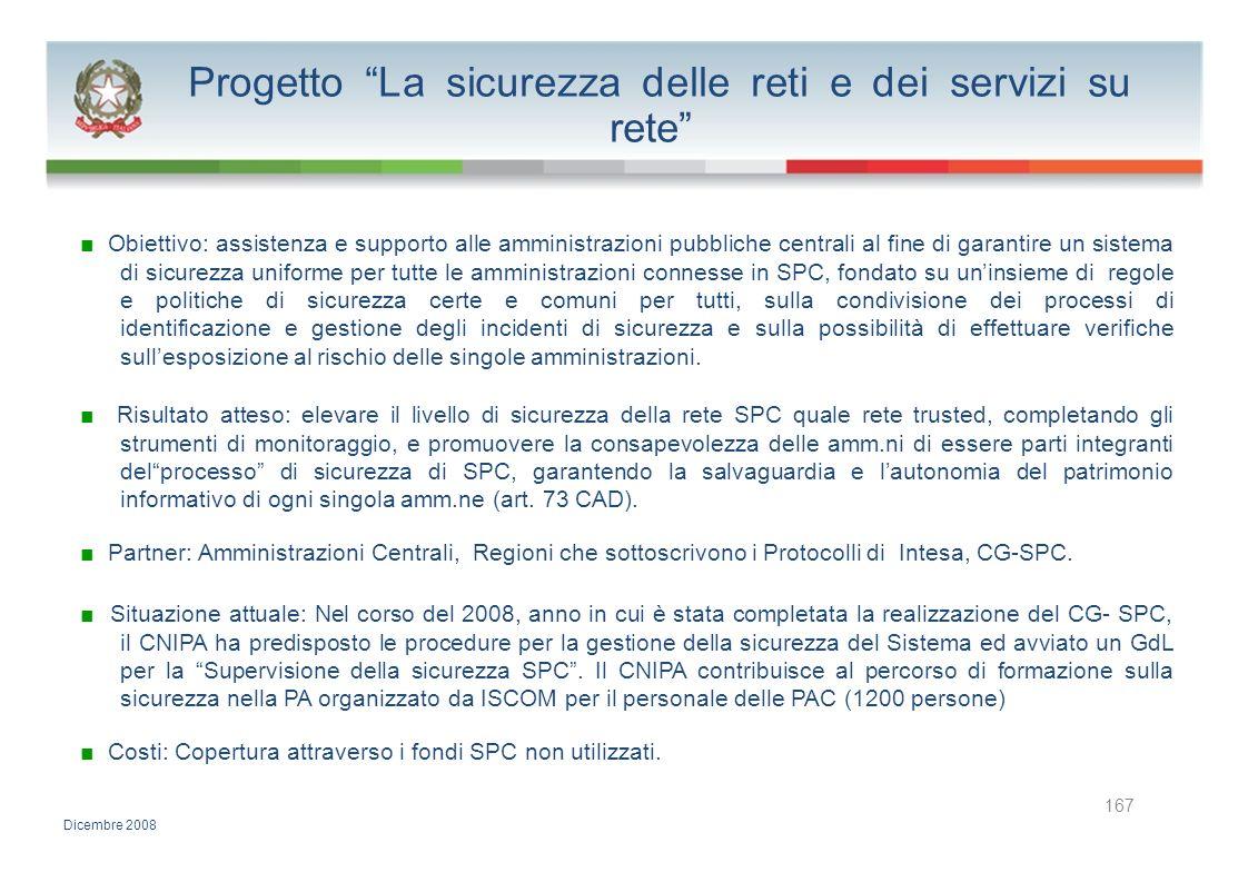 Progetto La sicurezza delle reti e dei servizi su rete Obiettivo: assistenza e supporto alle amministrazioni pubbliche centrali al fine di garantire u
