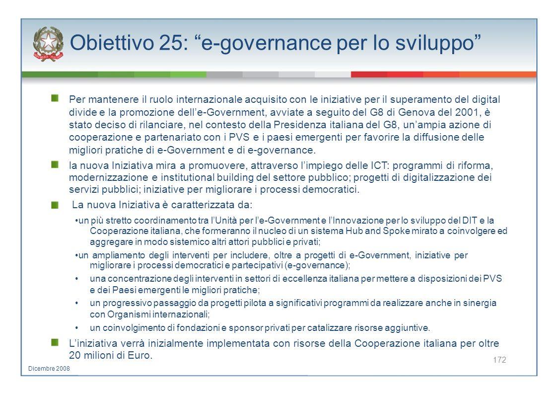 Obiettivo 25: e-governance per lo sviluppo Per mantenere il ruolo internazionale acquisito con le iniziative per il superamento del digital divide e l