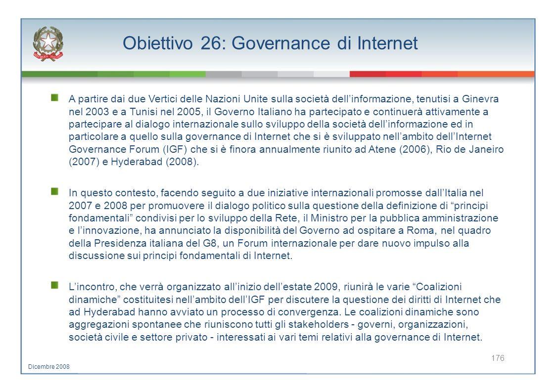 Obiettivo 26: Governance di Internet A partire dai due Vertici delle Nazioni Unite sulla società dellinformazione, tenutisi a Ginevra nel 2003 e a Tun