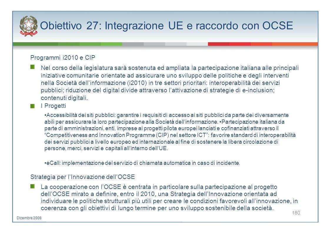 Obiettivo 27: Integrazione UE e raccordo con OCSE Programmi i2010 e CIP Nel corso della legislatura sarà sostenuta ed ampliata la partecipazione itali