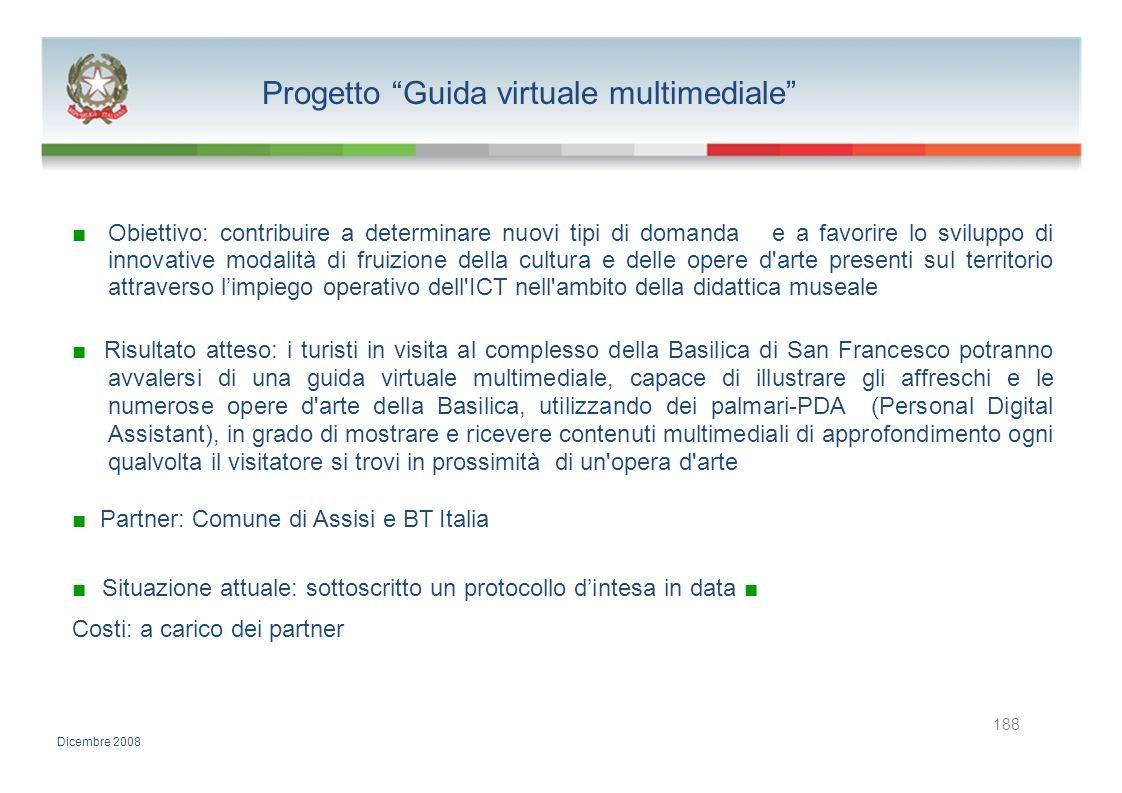 Progetto Guida virtuale multimediale Obiettivo: contribuire a determinare nuovi tipi di domanda e a favorire lo sviluppo di innovative modalità di fru
