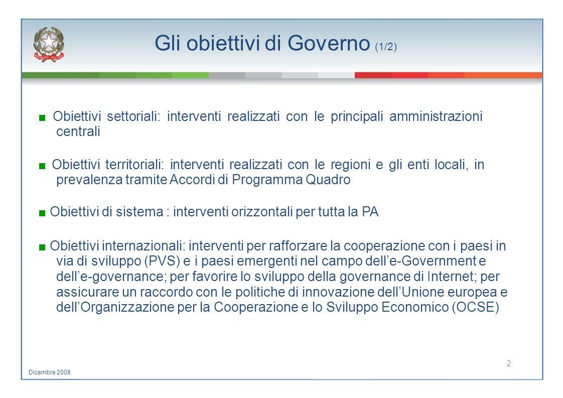 Gli obiettivi di Governo (1/2) Obiettivi settoriali: interventi realizzati con le principali amministrazioni centrali Obiettivi territoriali: interven
