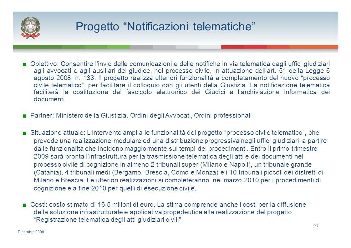 Progetto Notificazioni telematiche Obiettivo: Consentire linvio delle comunicazioni e delle notifiche in via telematica dagli uffici giudiziari agli a