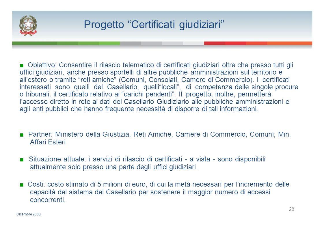 Progetto Certificati giudiziari Obiettivo: Consentire il rilascio telematico di certificati giudiziari oltre che presso tutti gli uffici giudiziari, a