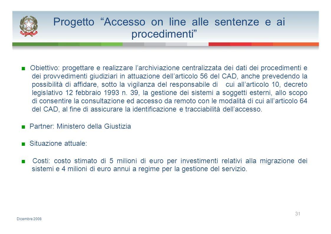 Progetto Accesso on line alle sentenze e ai procedimenti Obiettivo: progettare e realizzare larchiviazione centralizzata dei dati dei procedimenti e d