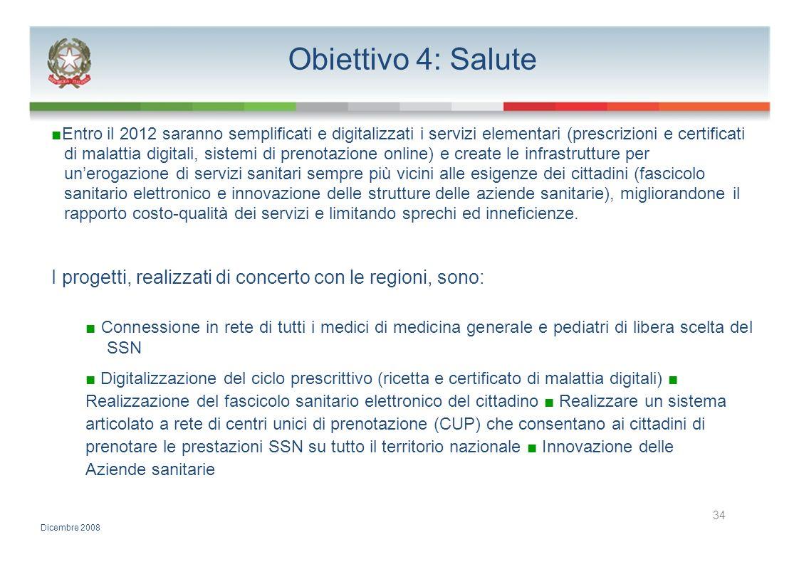 Obiettivo 4: Salute Entro il 2012 saranno semplificati e digitalizzati i servizi elementari (prescrizioni e certificati di malattia digitali, sistemi