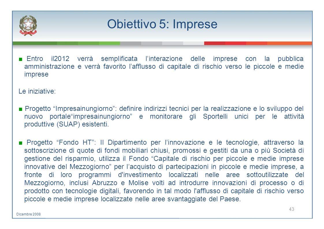 Obiettivo 5: Imprese Entro il2012 verrà semplificata linterazione delle imprese con la pubblica amministrazione e verrà favorito lafflusso di capitale