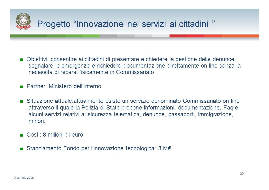 Progetto Innovazione nei servizi ai cittadini Obiettivi: consentire ai cittadini di presentare e chiedere la gestione delle denunce, segnalare le emer
