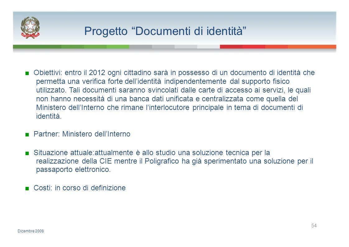 Progetto Documenti di identità Obiettivi: entro il 2012 ogni cittadino sarà in possesso di un documento di identità che permetta una verifica forte de