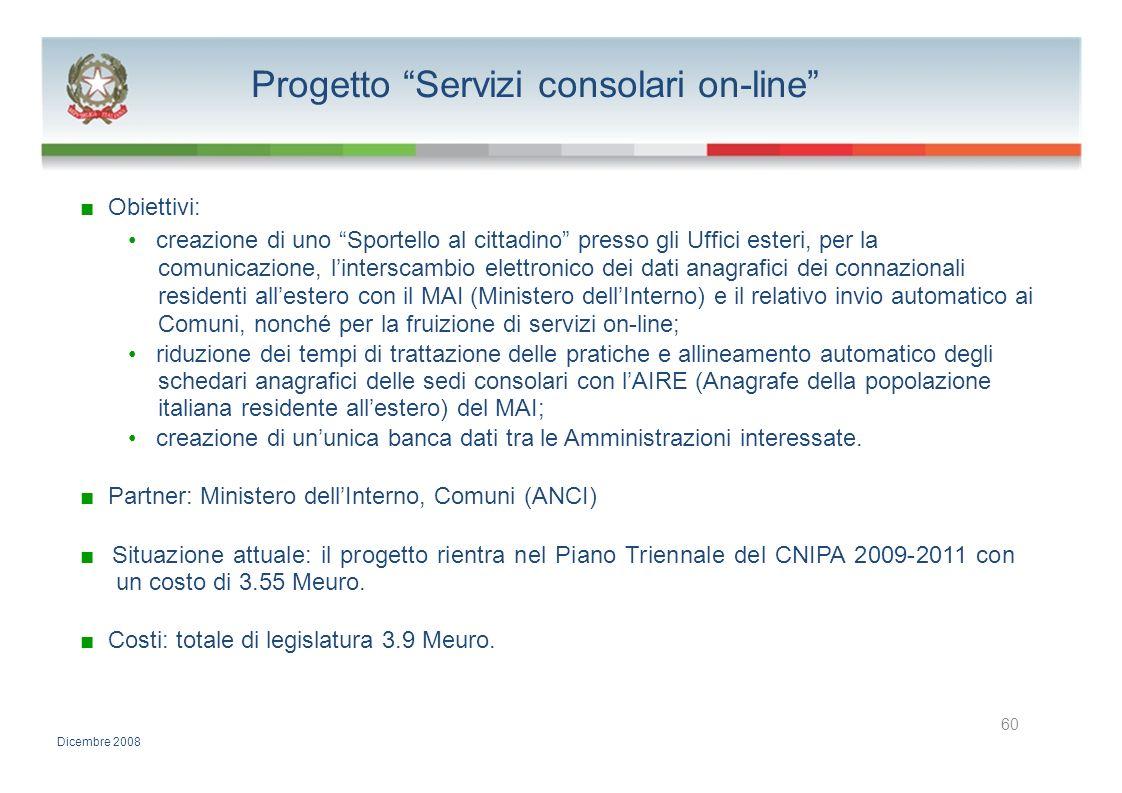 Progetto Servizi consolari on-line Obiettivi: creazione di uno Sportello al cittadino presso gli Uffici esteri, per la comunicazione, linterscambio el