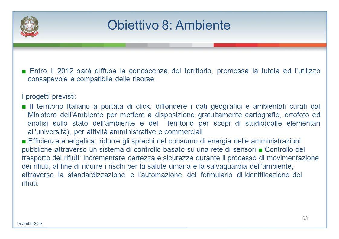 Obiettivo 8: Ambiente Entro il 2012 sarà diffusa la conoscenza del territorio, promossa la tutela ed lutilizzo consapevole e compatibile delle risorse