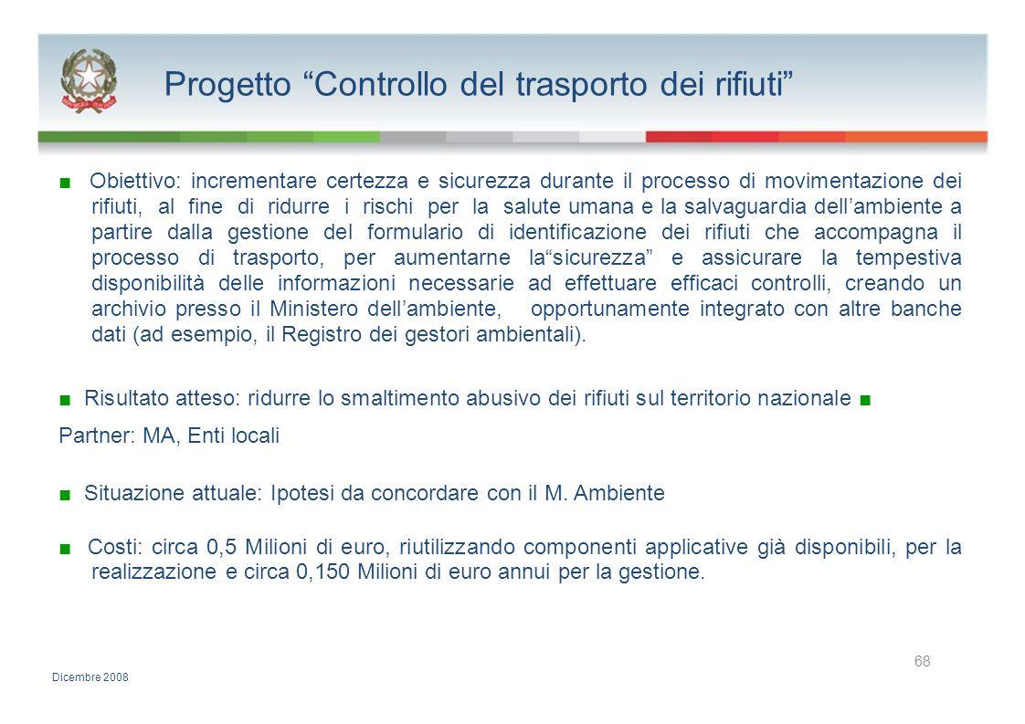Progetto Controllo del trasporto dei rifiuti Obiettivo: incrementare certezza e sicurezza durante il processo di movimentazione dei rifiuti, al fine d