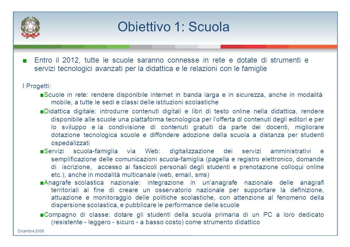 Obiettivo 1: Scuola Entro il 2012, tutte le scuole saranno connesse in rete e dotate di strumenti e servizi tecnologici avanzati per la didattica e le