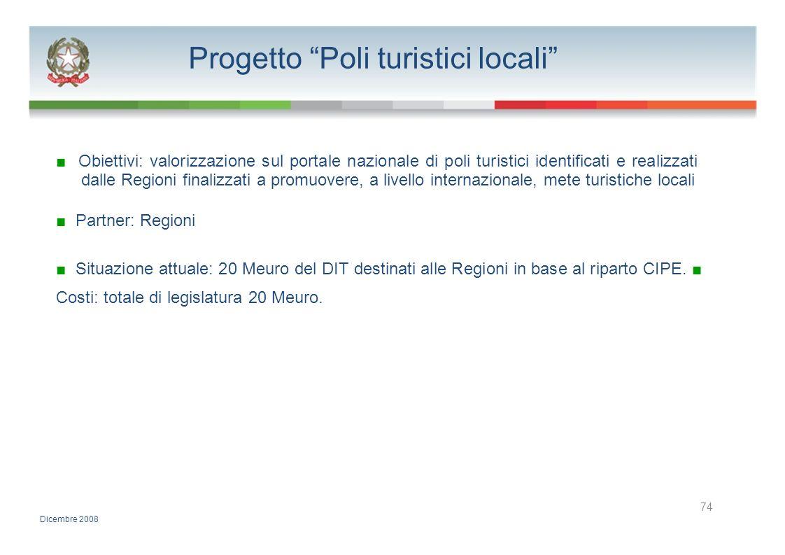 Progetto Poli turistici locali Obiettivi: valorizzazione sul portale nazionale di poli turistici identificati e realizzati dalle Regioni finalizzati a