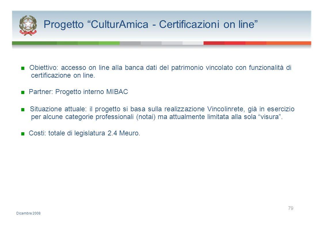 Progetto CulturAmica - Certificazioni on line Obiettivo: accesso on line alla banca dati del patrimonio vincolato con funzionalità di certificazione o