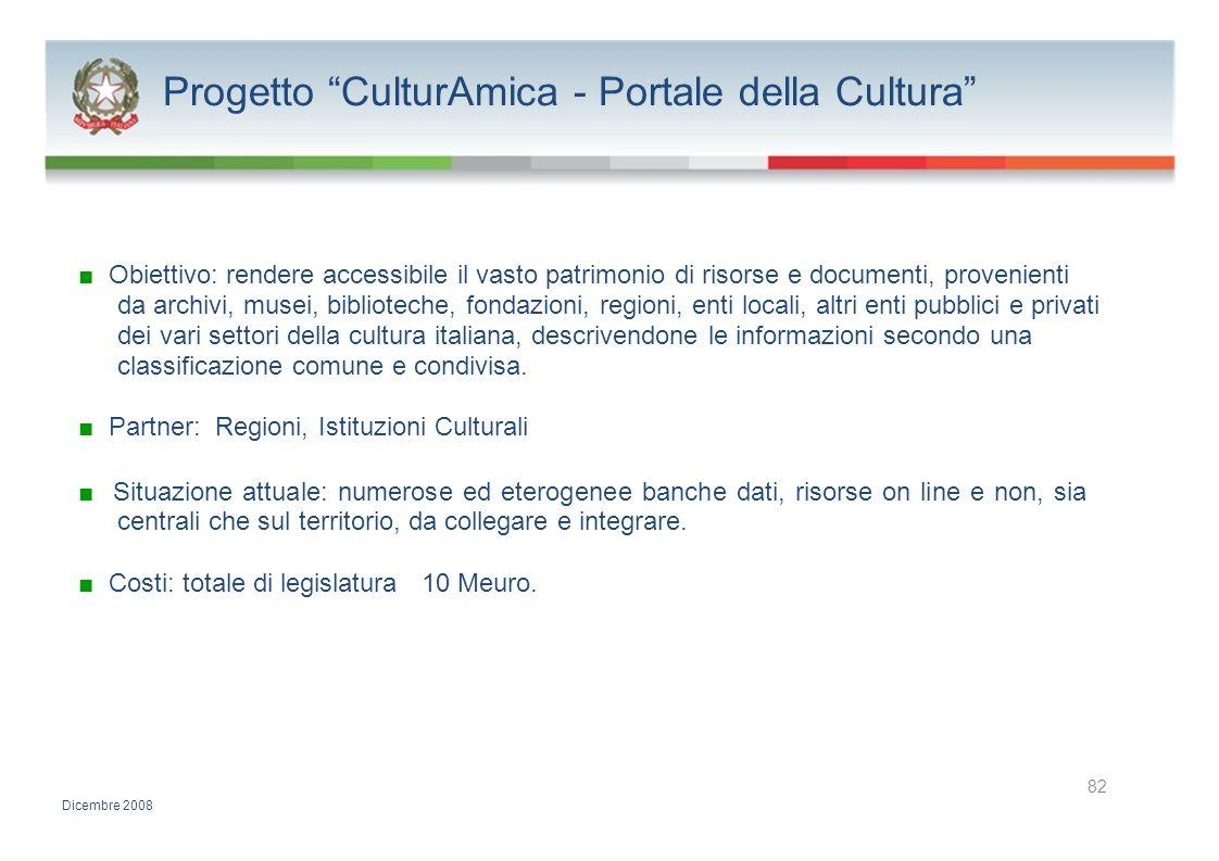 Progetto CulturAmica - Portale della Cultura Obiettivo: rendere accessibile il vasto patrimonio di risorse e documenti, provenienti da archivi, musei,