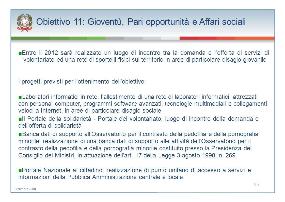 Obiettivo 11: Gioventù, Pari opportunità e Affari sociali Entro il 2012 sarà realizzato un luogo di incontro tra la domanda e lofferta di servizi di v