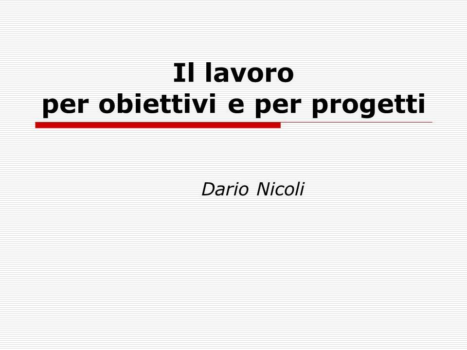 Il lavoro per obiettivi e per progetti Dario Nicoli