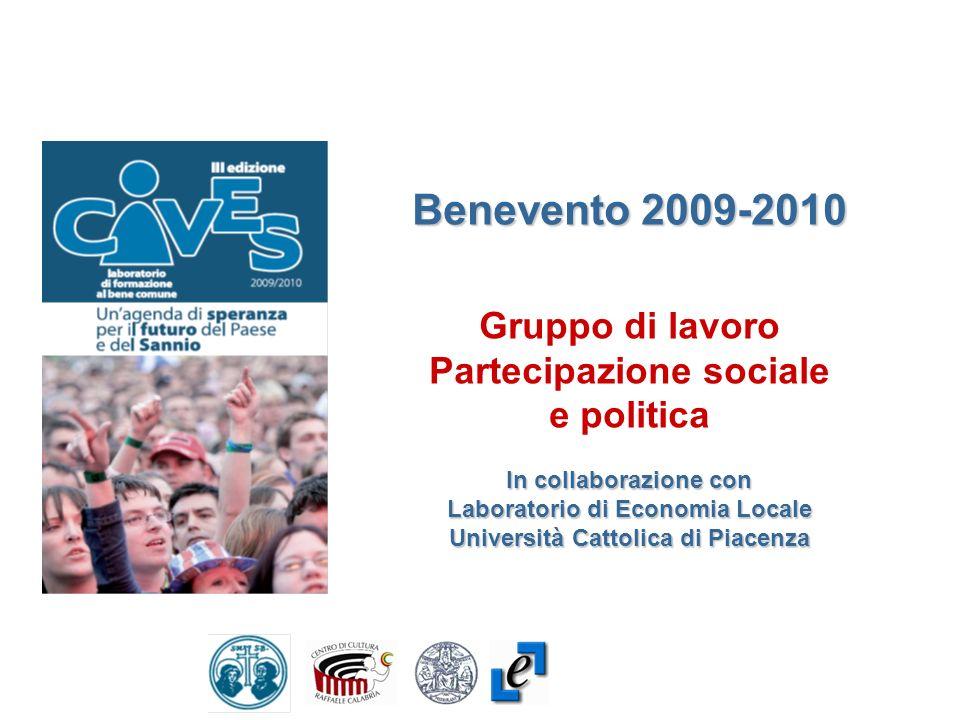 Benevento 2009-2010 Gruppo di lavoro Partecipazione sociale e politica In collaborazione con Laboratorio di Economia Locale Università Cattolica di Piacenza