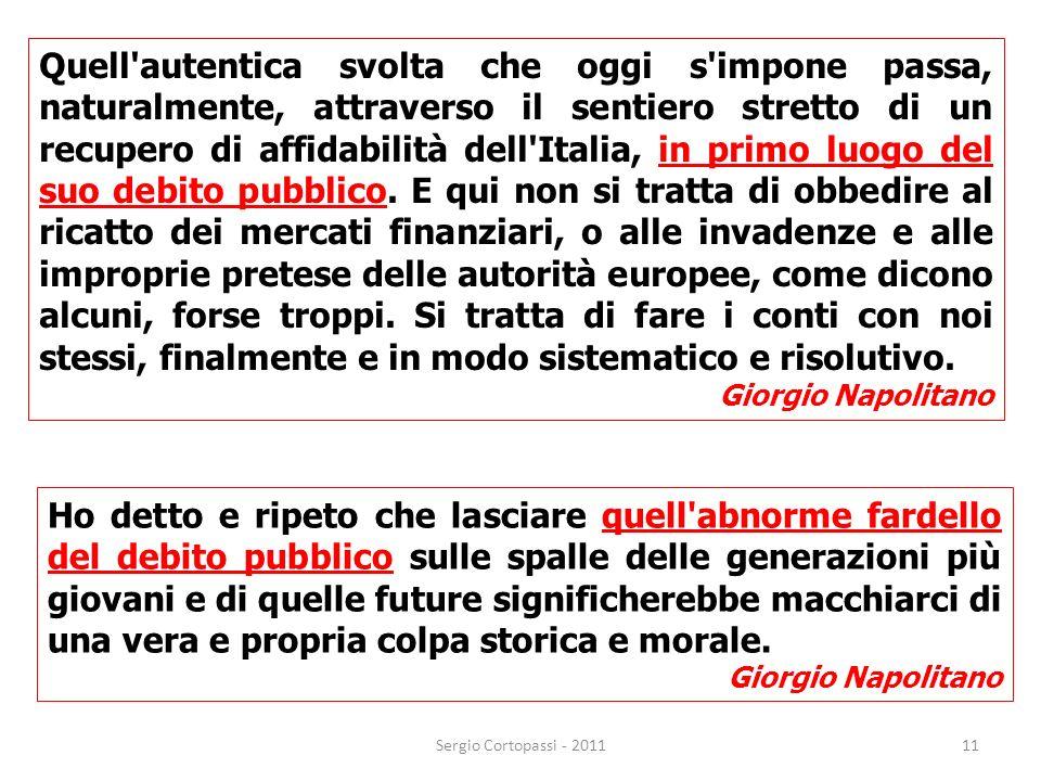11 Quell'autentica svolta che oggi s'impone passa, naturalmente, attraverso il sentiero stretto di un recupero di affidabilità dell'Italia, in primo l