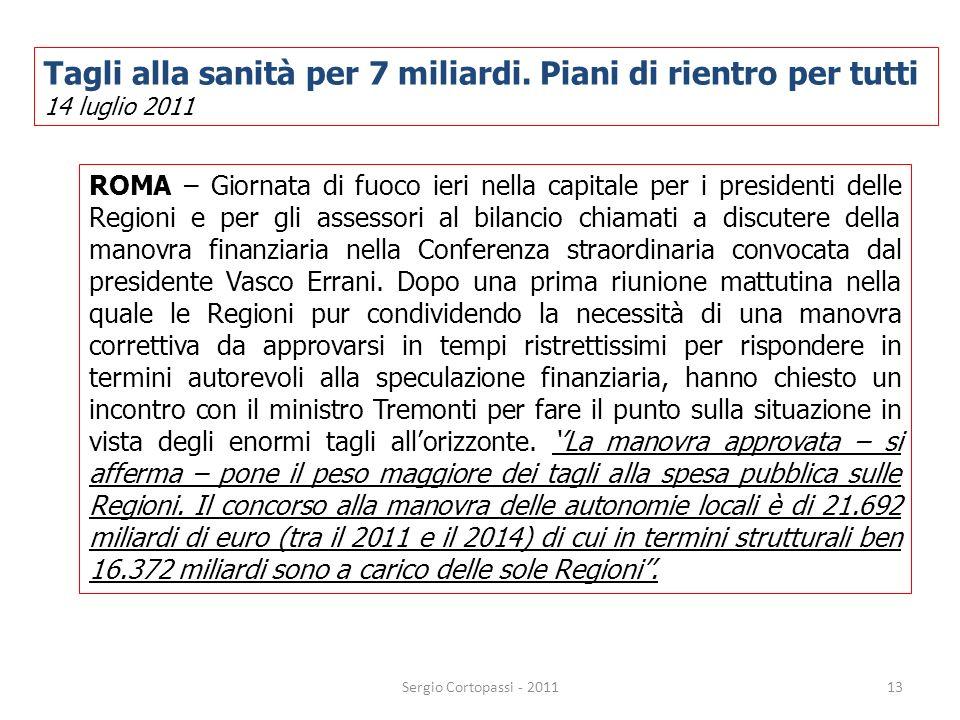 13 Tagli alla sanità per 7 miliardi. Piani di rientro per tutti 14 luglio 2011 ROMA – Giornata di fuoco ieri nella capitale per i presidenti delle Reg