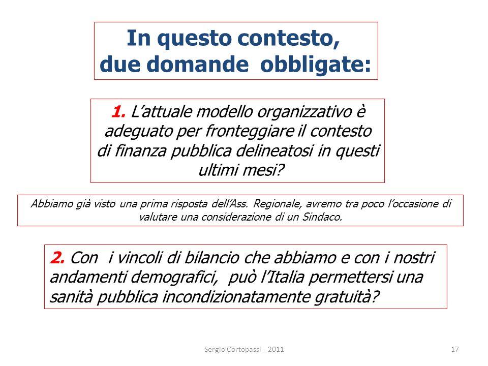 17 In questo contesto, due domande obbligate: 1. Lattuale modello organizzativo è adeguato per fronteggiare il contesto di finanza pubblica delineatos