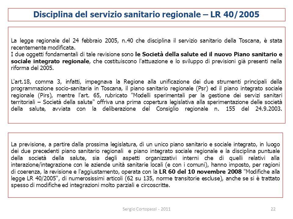 22 La legge regionale del 24 febbraio 2005, n.40 che disciplina il servizio sanitario della Toscana, è stata recentemente modificata. I due oggetti fo