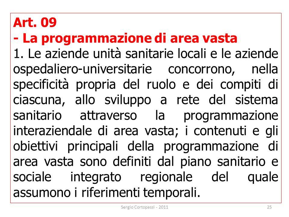 25 Art. 09 - La programmazione di area vasta 1. Le aziende unità sanitarie locali e le aziende ospedaliero-universitarie concorrono, nella specificità