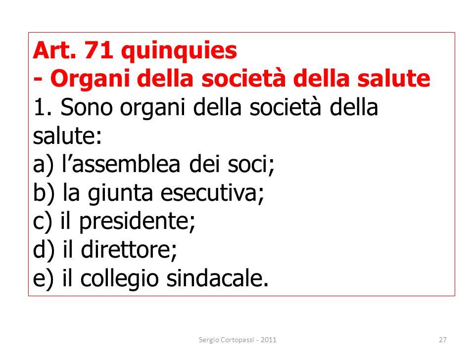27 Art. 71 quinquies - Organi della società della salute 1. Sono organi della società della salute: a) lassemblea dei soci; b) la giunta esecutiva; c)