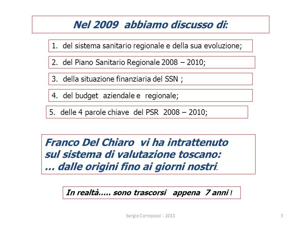 3 Nel 2009 abbiamo discusso di : 1. del sistema sanitario regionale e della sua evoluzione; 2. del Piano Sanitario Regionale 2008 – 2010; 3.della situ