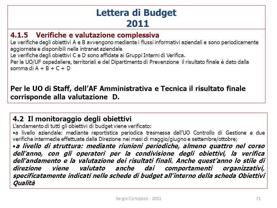 71 Lettera di Budget 2011 4.1.5 Verifiche e valutazione complessiva Le verifiche degli obiettivi A e B avvengono mediante i flussi informativi azienda