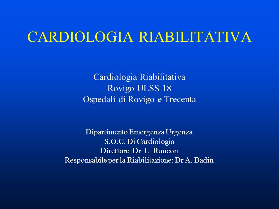 CARDIOLOGIA RIABILITATIVA Cardiologia Riabilitativa Rovigo ULSS 18 Ospedali di Rovigo e Trecenta Dipartimento Emergenza Urgenza S.O.C.