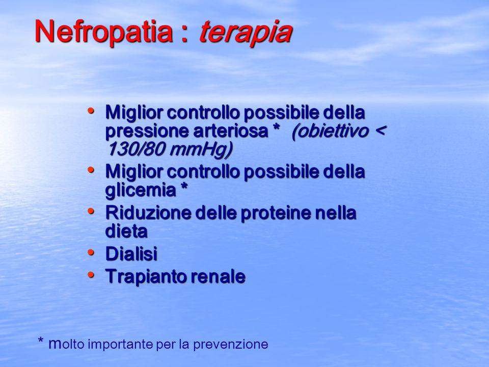 Nefropatia : terapia Miglior controllo possibile della pressione arteriosa * (obiettivo < 130/80 mmHg) Miglior controllo possibile della pressione art